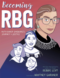 "Cover of ""Becoming RBG: Ruth Bader Ginsburg's Journey to Justice"" by Debbie Levy, illustrated by Whitney Gardner,"