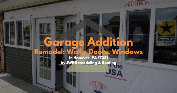 Garage Additions Contractor new walls, doors and windows in Hanover PA 17331 remodel by JWE