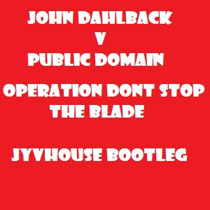 John Dahlback v Public Domain - Operation Dont Stop The Blade (Jyvhouse Bootleg)