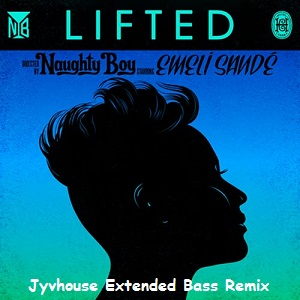 Naughty Boy ft Emeli Sande - Lifted (Jyvhouse Extended Bass Remix)