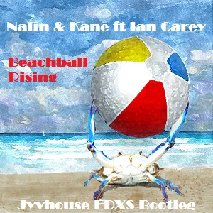 Nalin & Kane ft Ian Carey - Beachball Rising (Jyvhouse EDXS Bootleg)