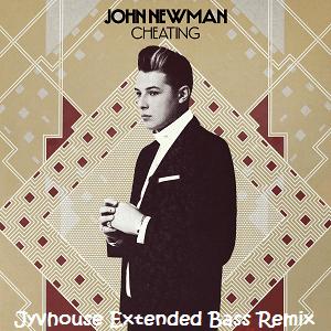 John Newman - Cheating (Jyvhouse Extended Bass Remix)