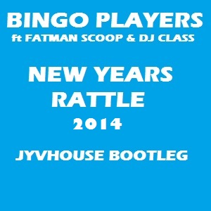 Bingo Players v Fatman Scoop & DJ Class - New Years Rattle 2014 (Jyvhouse Bootleg)