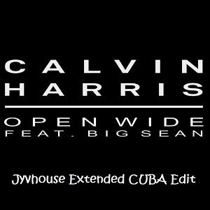 Calvin Harris ft Big Sean -  Open Wide (Jyvhouse Extended Cuba Edit)