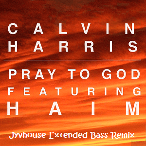 Calvin Harris ft Haim - Pray To God (Jyvhouse Extended Bass Remix)