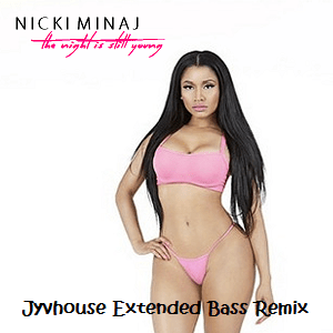NIcki Minaj - The Night Is Still Young (Jyvhouse Extended Bass Remix)