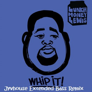 Lunchmoney Lewis - Whip It (Jyvhouse Extended Bass Remix)
