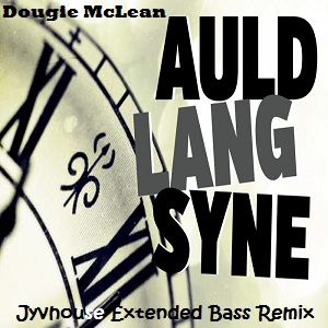 Dougie McLean - Auld Lang Syne (Jyvhouse Extended Bass Remix)