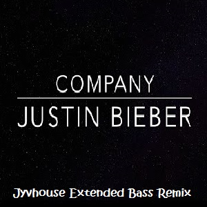Justin Bieber - Company (Jyvhouse Extended Bass Remix)