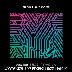 Years & Years ft Tove Lo - Desire (Jyvhouse Extended Bass Remix)