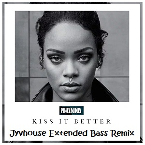 Rihanna - Kiss It Better (Jyvhouse Extended Bass Remix)