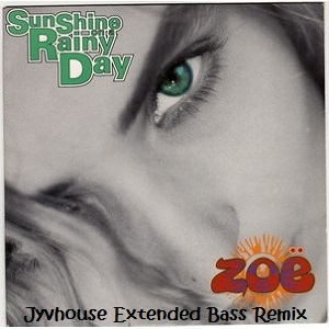 Zoe - Sunshine On A Rainy Day (Jyvhouse Extended Bass Remix)