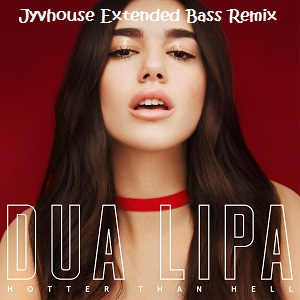 Dua Lipa - Hotter Than Hell (Jyvhouse Extended Bass Remix)