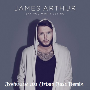 james-arthur-say-you-wont-let-go-jyvhouse-101-urban-bass-remix