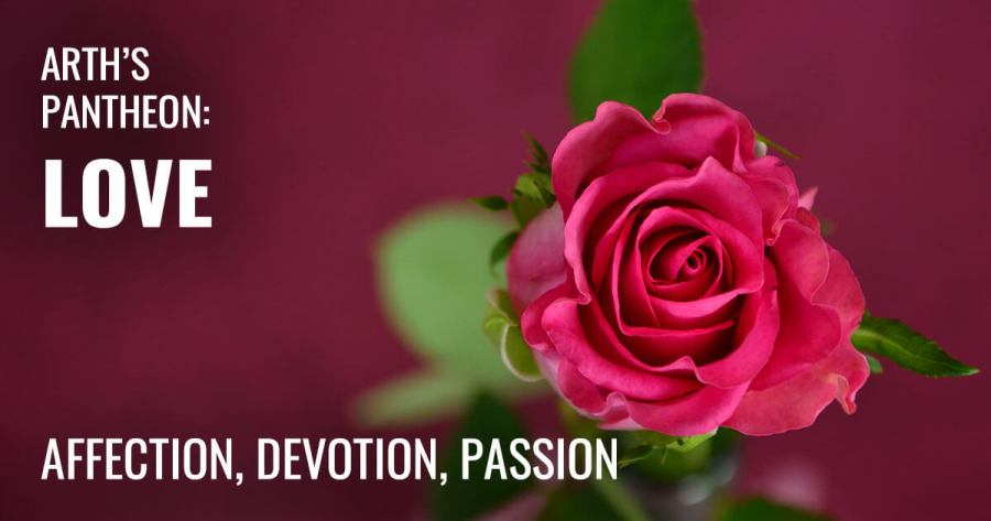 Image of a rose. Text reads Arth's Pantheon: Love. Affection, Devotion, Passion