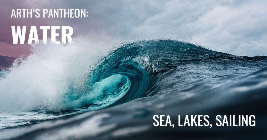 Image of a crashing wave. Text reads Arth's Pantheon: Water. Sea, Lakes, Sailing