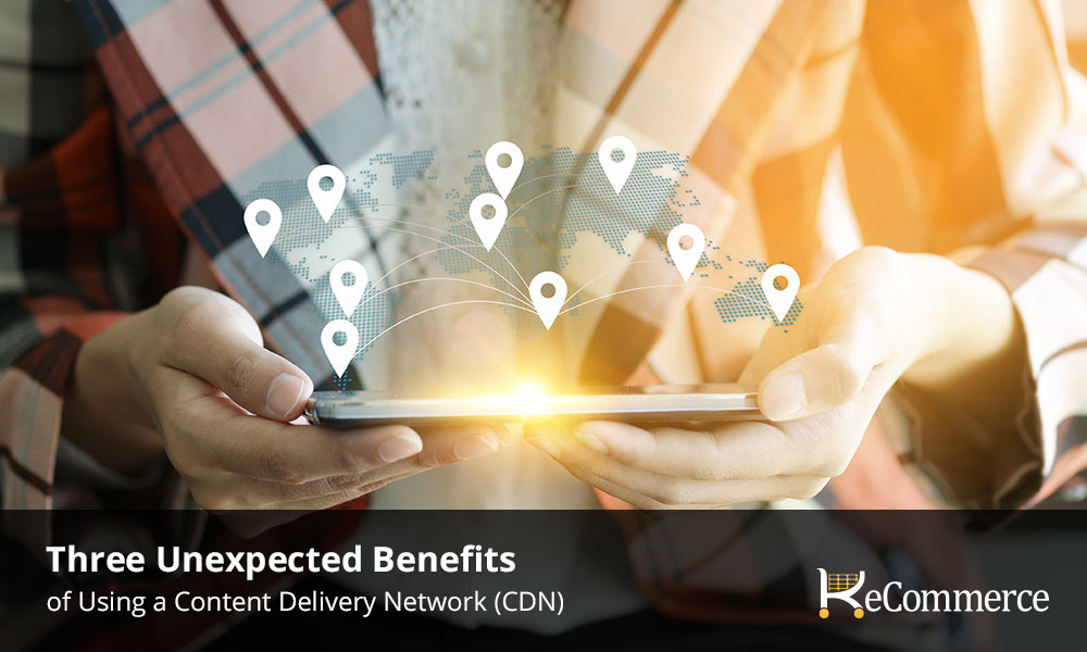 Three Unexpected Benefits of Using a Content Delivery Network (CDN)