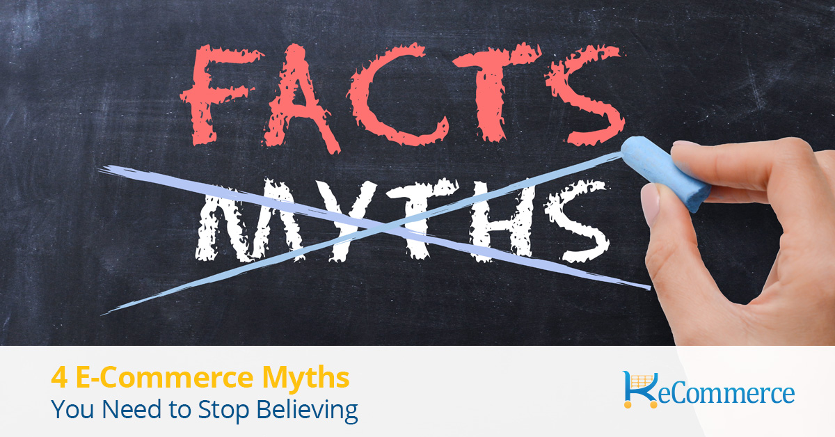 4 ecommerce myths you need to stop believing.