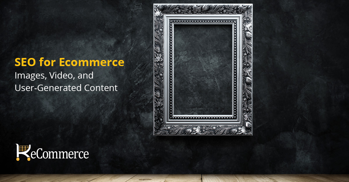 SEO for ecommerce images video user-generated content