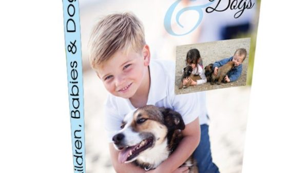 eBook: Children, Babies & Dogs - Nurturing the Relationship