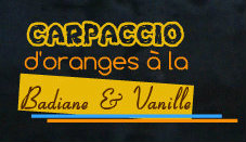 Logo recette du carpaccio d'orange bio badiane et vanille