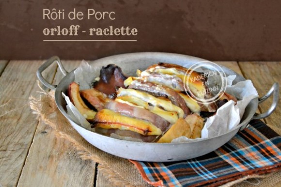 Recette roti porc - Recette roti orloff avec restes de raclette chez Kaderick en Kuizinn