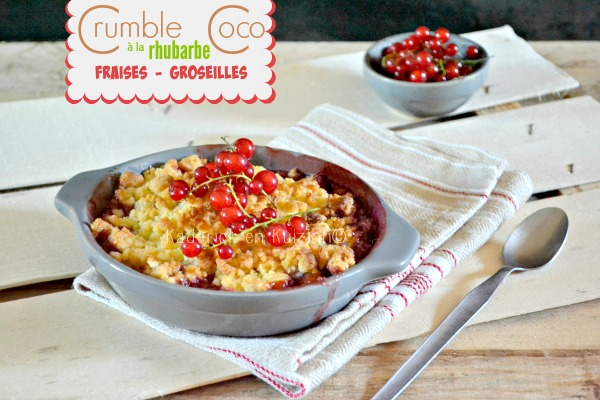 Recette crumble coco - Crumble rhubarbe fraises groseilles chez Kaderick en Kuizinn©