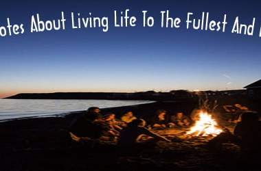 living life to the fullest and being happy,