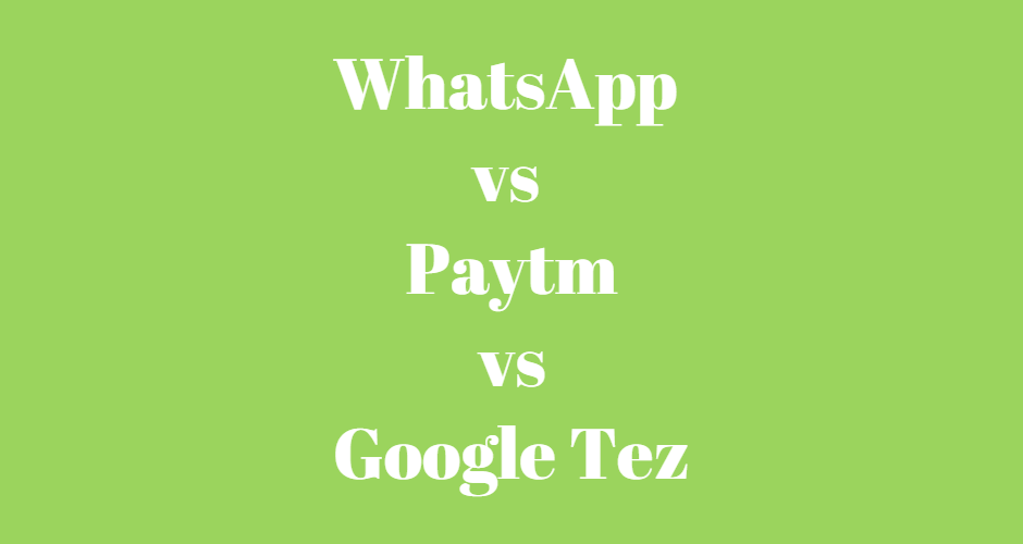 WhatsApp vs Paytm vs Google Tez, payment apps, payment apps comparisions, best payment app,