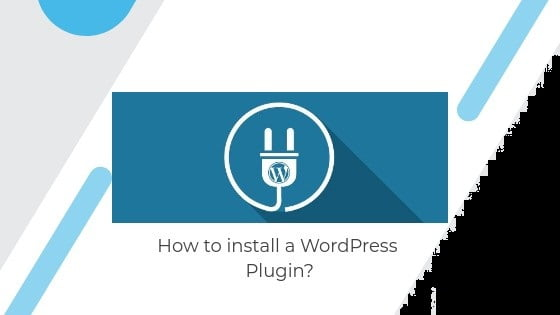 HOW TO INSTALL A WORDPRESS PLUGIN IN YOUR BLOG?