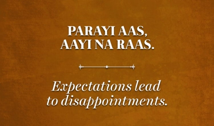 Expectations lead to disappointments.