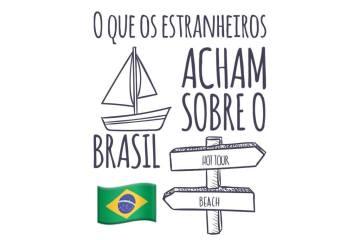 O que os estrangeiros acham sobre o Brasil