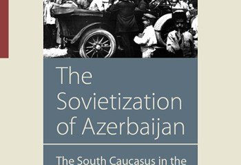 The Sovietization of Azerbaijan	 The South Caucasus in the Triangle of Russia, Turkey, and Iran, 1920-1922
