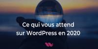 Ce qui vous attend sur WordPress en 2020