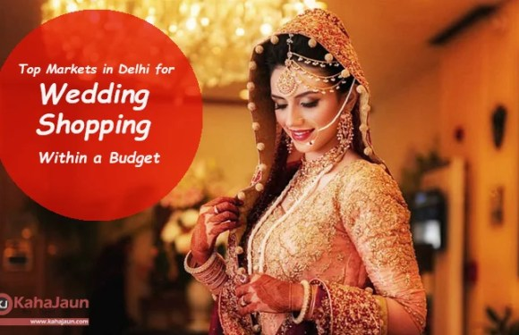 Top Markets in Delhi for Wedding Shopping Within a Budget