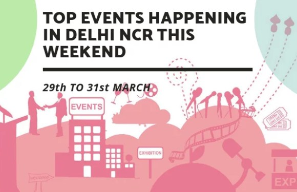 Top Events Happening in Delhi NCR this Weekend (29th to 31st March)