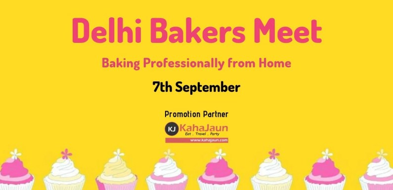 Delhi Bakers Meet – For the Entrepreneur Baker!