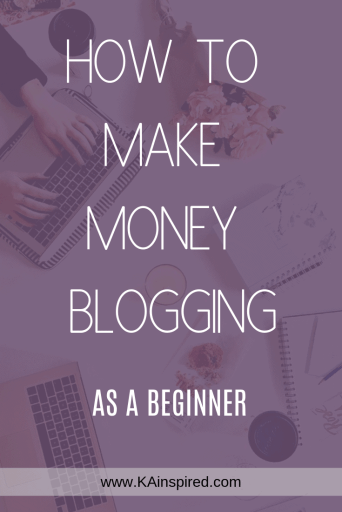 How To Make Money Blogging as a Beginner #beginner #blogger #blogging #blog #bloggingtips #makemoney #makemoneyblogging #sidehustle #KAinspired