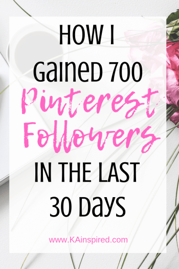 How I gained 700 Pinterest Followers in the last 30 days #pinterest #pinterestfollowers #pinteresttips #pinteresthelp #blogging #blogginghelp #bloggingtips #KAinspired