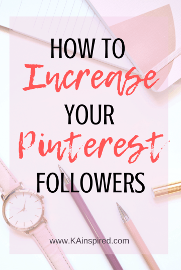 How to Increase your Pinterest Followers #pinterest #pinterestfollowers #pinteresttips #pinteresthelp #blogging #blogginghelp #bloggingtips #KAinspired