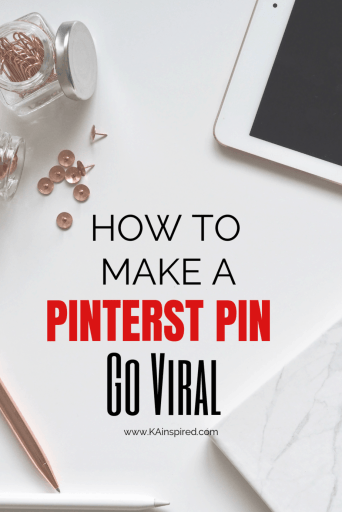 How to make a pin go viral #pinteresttips #pinterest #pinteresthelp #moretraffic #increasetraffic #bloggingtips #blogger #blog #viralpins #viral #goviral #KAinspired
