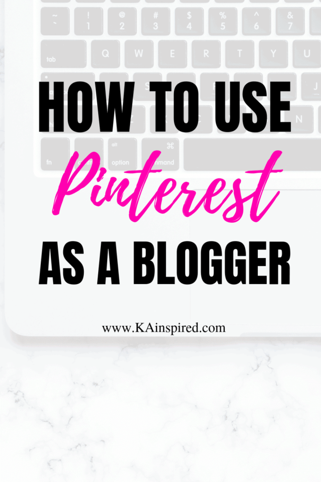 Learn how to use Pinterest as a blogger #pinterest #pinteresttips #socialmedia #bloggingtips #blogger #KAinspired