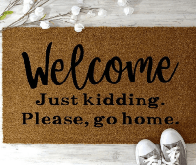 Welcome Just Kidding. Please, Please Go Home Doormat