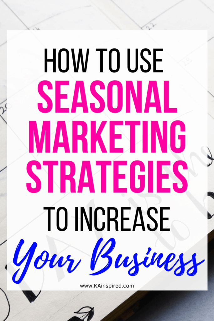HOW TO USE SEASONAL MARKETING STRATEGIES TO INCREASE YOUR BUSINESS