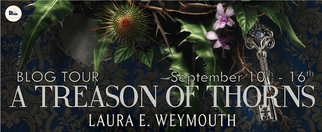 Blog Tour: A Treason of Thorns by Laura E. Weymouth (Interview+ Giveaway!)