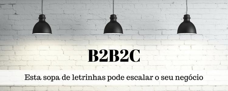 B2B2C: o que é e quais são as vantagens para o seu negócio de impacto