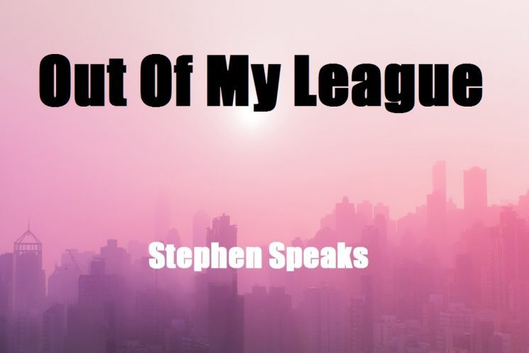 Out Of My League by Stephen Speaks