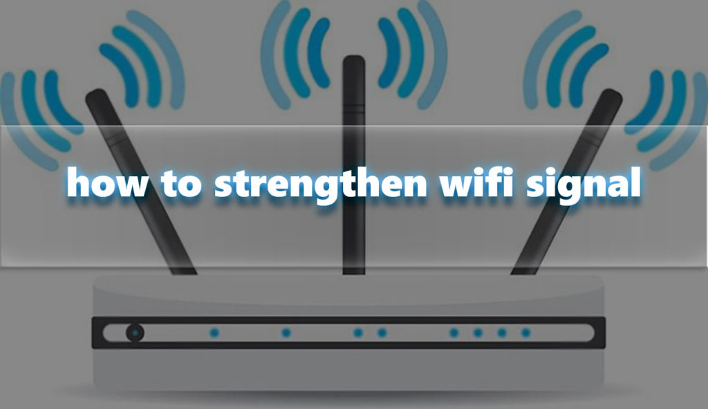 How to strengthen wifi signal