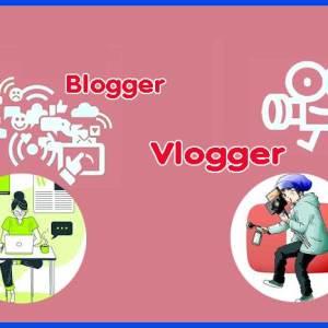 Blogger atau Vlogger