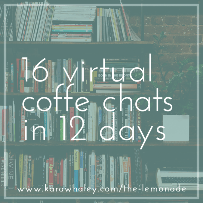 16 virtual coffee chats in 12 days